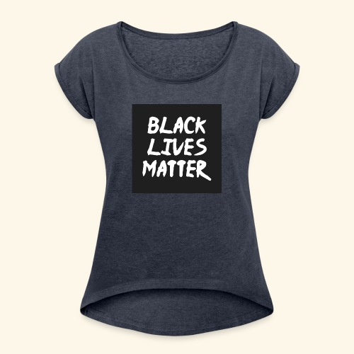 BLM - Women's T-Shirt with rolled up sleeves