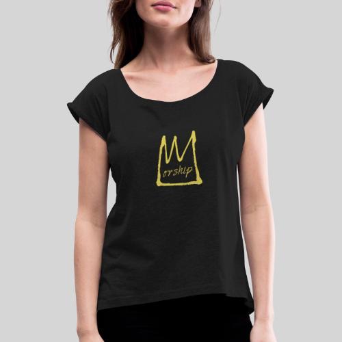 Worship Krone - Lobpreis zu Jesus / Gott - Frauen T-Shirt mit gerollten Ärmeln