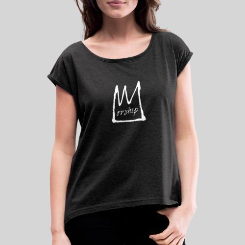 Worship Krone weiß - Lobpreis zu Jesus / Gott - Frauen T-Shirt mit gerollten Ärmeln