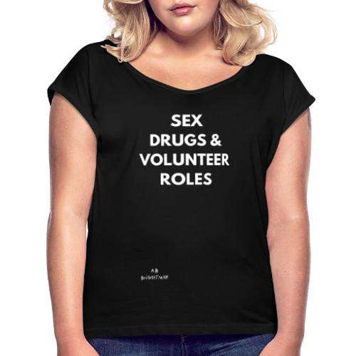 Sex, drugs and volunteer roles - black - Women's T-Shirt with rolled up sleeves
