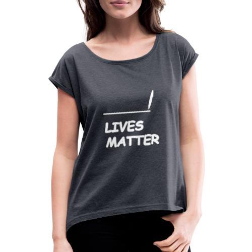 VUL LEVENS IN MATERIE - Vrouwen T-shirt met opgerolde mouwen