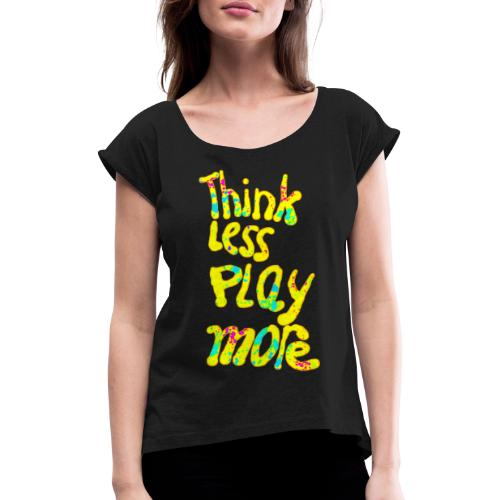 think less pay more - Vrouwen T-shirt met opgerolde mouwen
