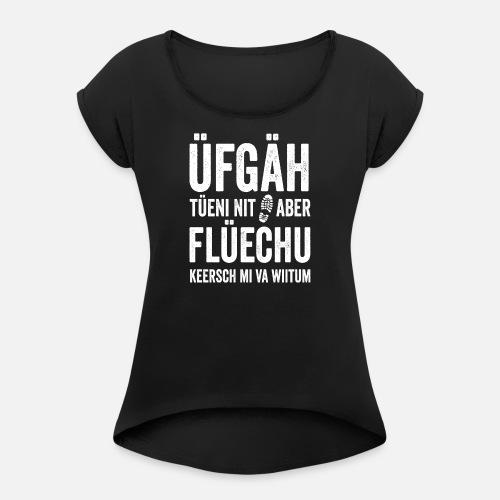 ÜFGÄH TÜENI NIT ABER FLÜECHU KEERSCH MI VA WIITUM - Frauen T-Shirt mit gerollten Ärmeln