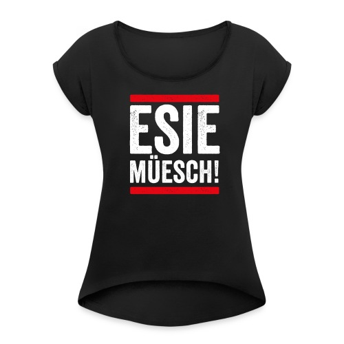 ESIE MÜESCH! - Frauen T-Shirt mit gerollten Ärmeln