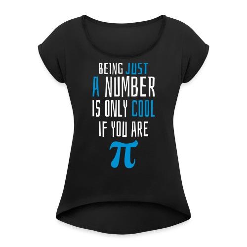 Zahl Pi Geek Spruch - Frauen T-Shirt mit gerollten Ärmeln