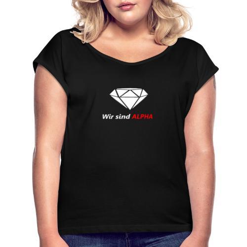 Wir sind Alpha - Frauen T-Shirt mit gerollten Ärmeln