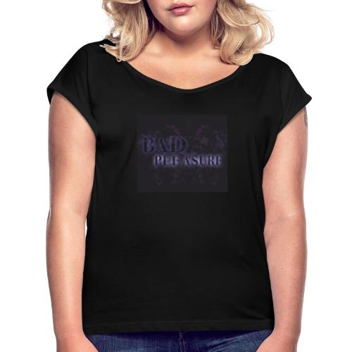BAD PLEASURE - Frauen T-Shirt mit gerollten Ärmeln
