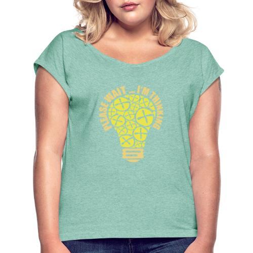 PLEASE WAIT ... I'M THINKING - Frauen T-Shirt mit gerollten Ärmeln