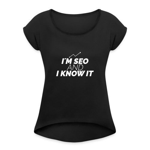 I´M SEO AND I KNOW IT - Frauen T-Shirt mit gerollten Ärmeln