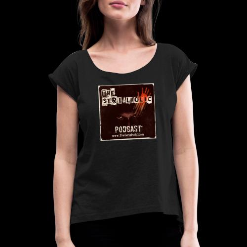 The Serialholic Podcast - Women's T-Shirt with rolled up sleeves