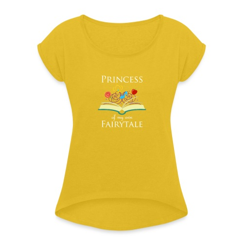 Princess Of My Own Fairytale - White - Women's T-Shirt with rolled up sleeves
