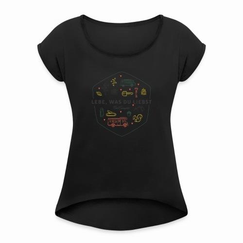 PC_Lebe, was du liebst2_1 - Frauen T-Shirt mit gerollten Ärmeln