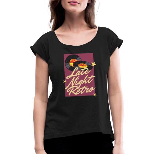 Late Night Retro, Schallplatte, Retro Look - Frauen T-Shirt mit gerollten Ärmeln