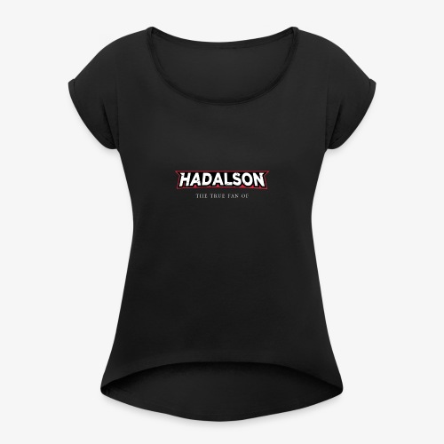 The True Fan Of Hadalson - Women's T-Shirt with rolled up sleeves