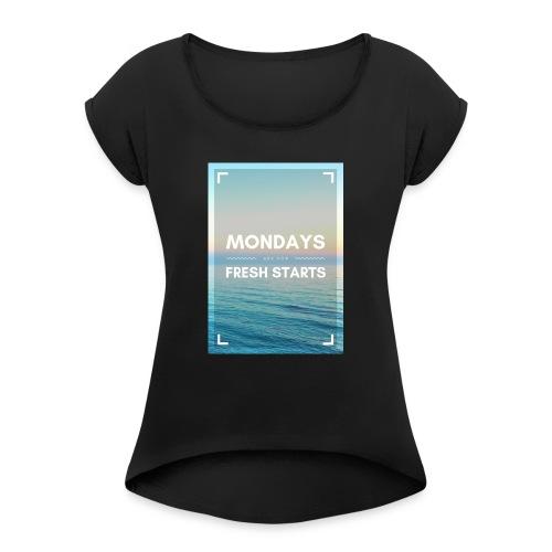 Start in die Woche - Frauen T-Shirt mit gerollten Ärmeln