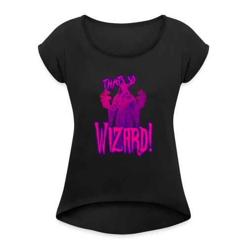 Thats so Wizard - Women's T-Shirt with rolled up sleeves