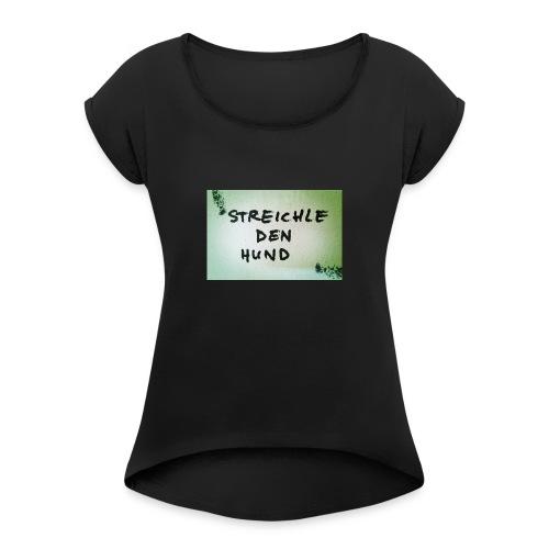 Streichle den Hund - Frauen T-Shirt mit gerollten Ärmeln