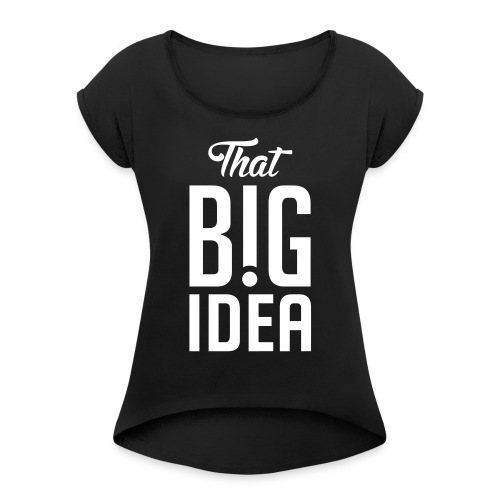 That Big Idea - Women's T-Shirt with rolled up sleeves