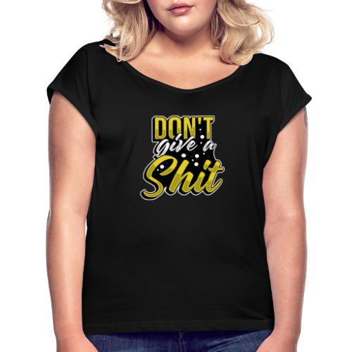 don't give a shit - Vrouwen T-shirt met opgerolde mouwen