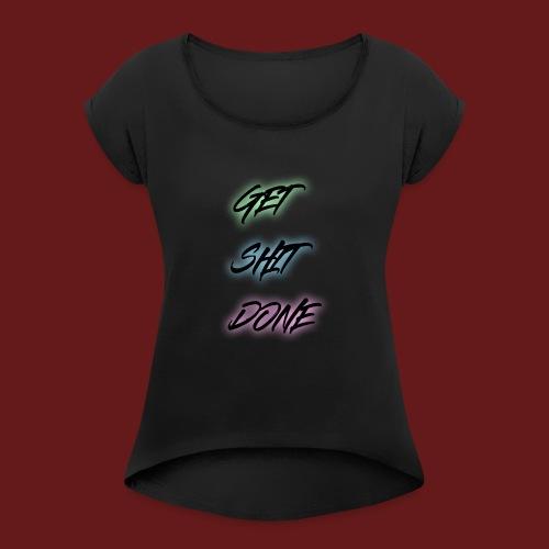 GET SHIT DONE! - T-shirt med upprullade ärmar dam