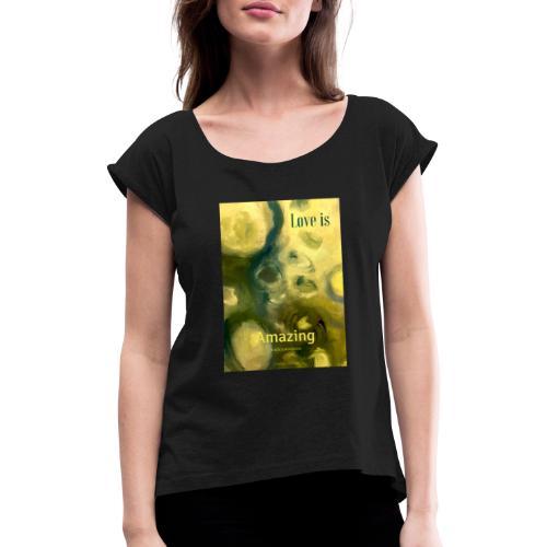 Love is Amazing - T-shirt med upprullade ärmar dam