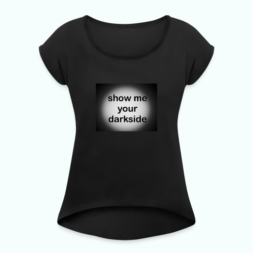 darkside. IMG 6968 - Women's T-Shirt with rolled up sleeves