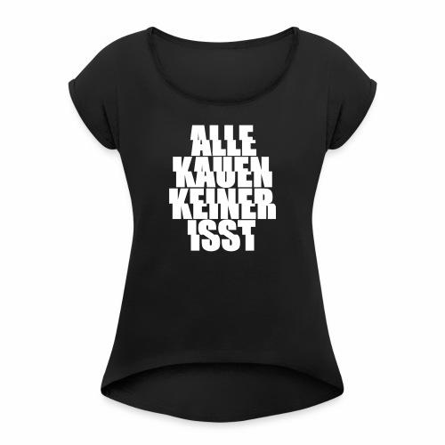 alle kauen keiner isst Techno Rave Festival Spruch - Frauen T-Shirt mit gerollten Ärmeln