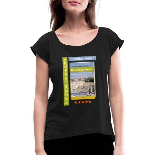 Honorable Peace by Gottfried Hutter - Frauen T-Shirt mit gerollten Ärmeln