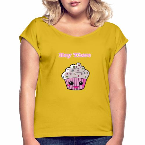 Hey there cupcake - Women's T-Shirt with rolled up sleeves