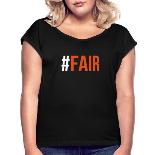 FAIR Ändern ist die Zukunft - Frauen T-Shirt mit gerollten Ärmeln
