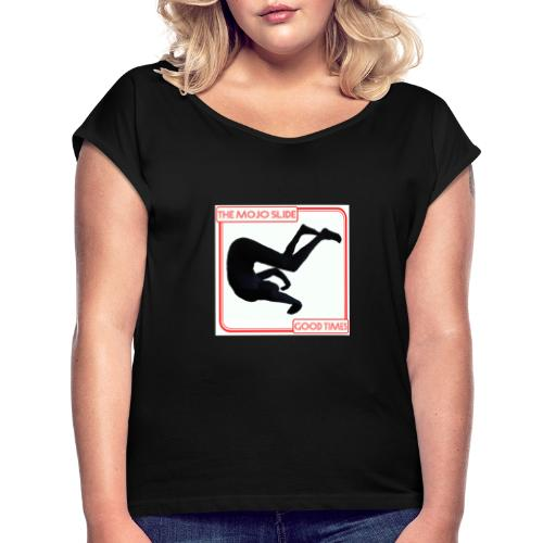 Good Times - Design 1 - Women's T-Shirt with rolled up sleeves