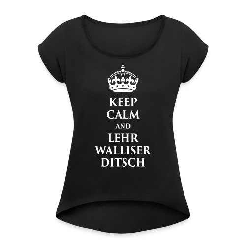 KEEP CALM AND LEHR WALLISERDITSCH - Frauen T-Shirt mit gerollten Ärmeln