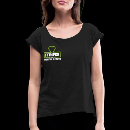 Fitness for Mental Health - Women's T-Shirt with rolled up sleeves