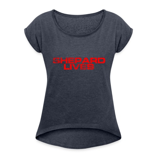 Shepard lives - Women's T-Shirt with rolled up sleeves