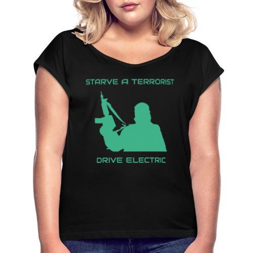 Starve a Terrorist, Drive Electric - Vrouwen T-shirt met opgerolde mouwen
