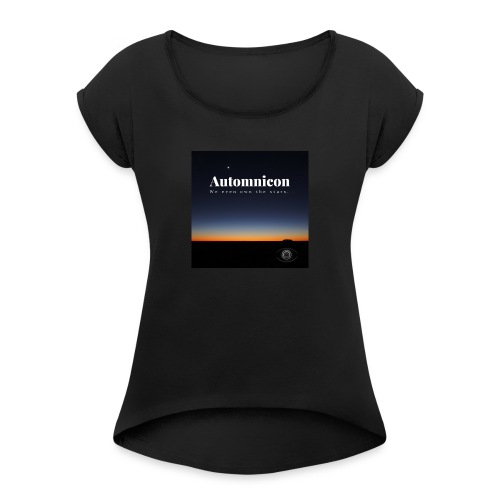Automnicon. We even own the stars. - Women's T-Shirt with rolled up sleeves
