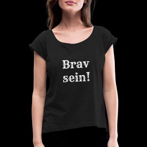 Brav - Frauen T-Shirt mit gerollten Ärmeln