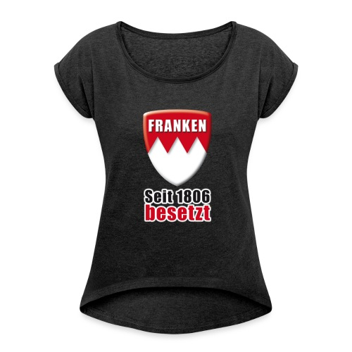 Franken - Seit 1806 besetzt! - Frauen T-Shirt mit gerollten Ärmeln