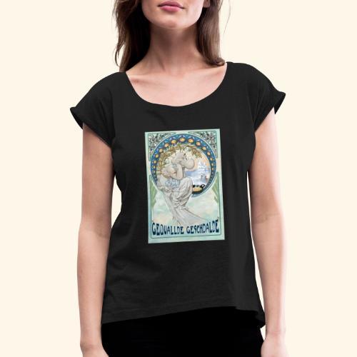 Gequallde Geschdalde - Frauen T-Shirt mit gerollten Ärmeln