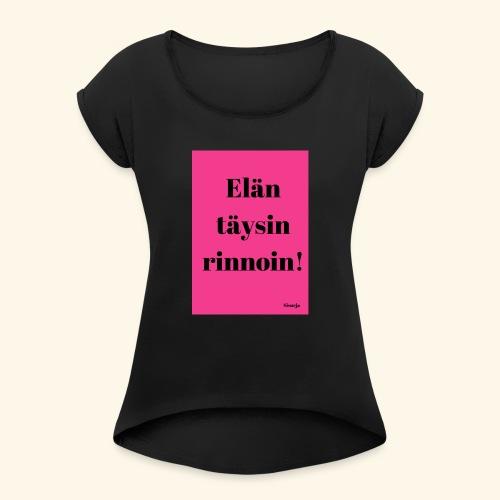Täysin rinnoin - Naisten T-paita, jossa rullatut hihat