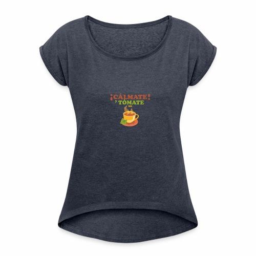 Cámate y tómate un Té - Camiseta con manga enrollada mujer