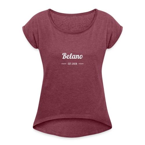 Belano The Limited Edition - Frauen T-Shirt mit gerollten Ärmeln
