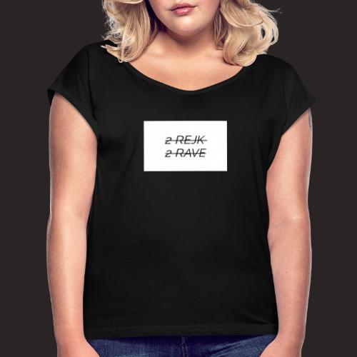 2 Rejk 2 Rave valkoinen - Naisten T-paita, jossa rullatut hihat
