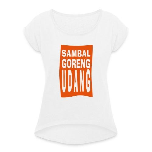 SAMBAL goreng - Vrouwen T-shirt met opgerolde mouwen