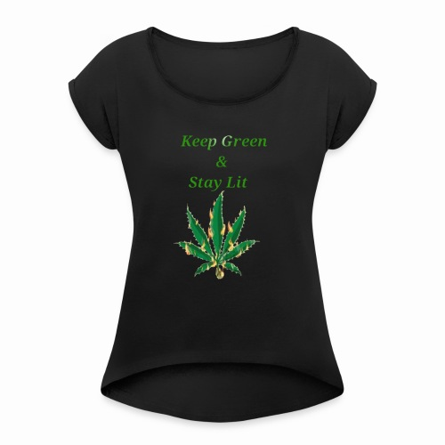 Keep green And Stay lit - Women's T-Shirt with rolled up sleeves