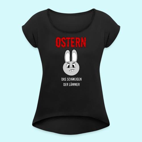 Ostern das Schweigen der Lämmer - Frauen T-Shirt mit gerollten Ärmeln