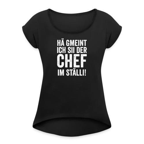 HÄ GMEINT ICH SII DER CHEF IM STÄLLI - Frauen T-Shirt mit gerollten Ärmeln
