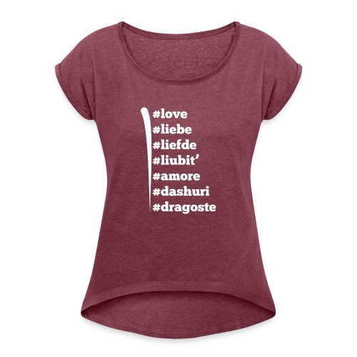 Love Liebe Liefde Liubit Amore Dashuri Dragoste - Frauen T-Shirt mit gerollten Ärmeln