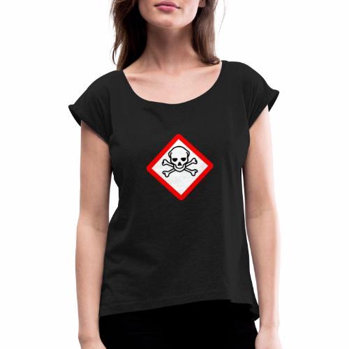 Myrkky vaara - tuoteperhe - Naisten T-paita, jossa rullatut hihat