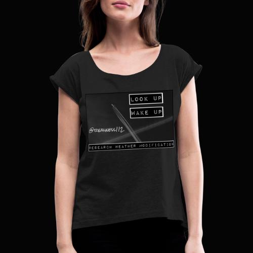 Look Up!! Wake Up!! Truth T-Shirts!! #WeatherWars - Women's T-Shirt with rolled up sleeves